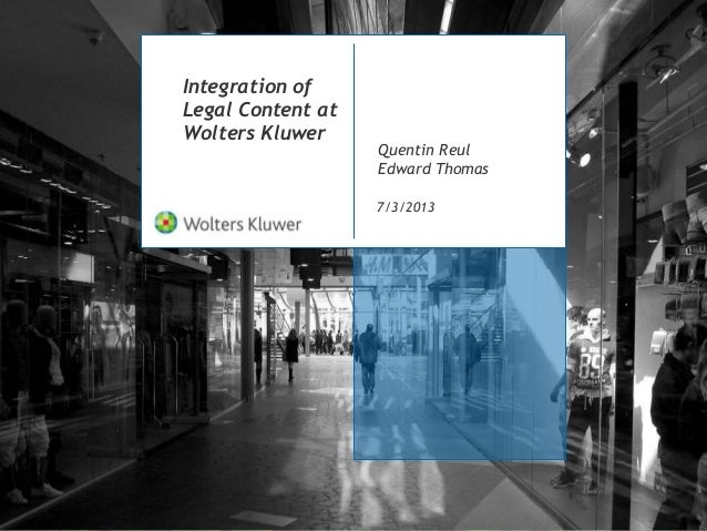 Integration of Legal Content at Wolters Kluwer 7/3/2013 Quentin Reul Edward Thomas