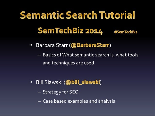 • Barbara Starr ( )  – Basics of What semantic search is, what tools  and techniques are used  • Bill Slawski ( )  – Strat...