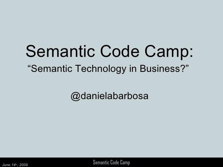 """Semantic Code Camp: """" Semantic Technology in Business?""""  @danielabarbosa"""