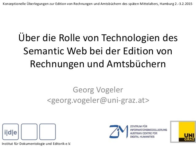 Über die Rolle von Technologien des Semantic Web bei der Edition von Rechnungen und Amtsbüchern Georg Vogeler <georg.vogel...