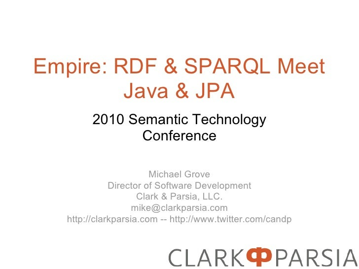 Empire: RDF & SPARQL Meet          Java & JPA         2010 Semantic Technology                Conference                  ...