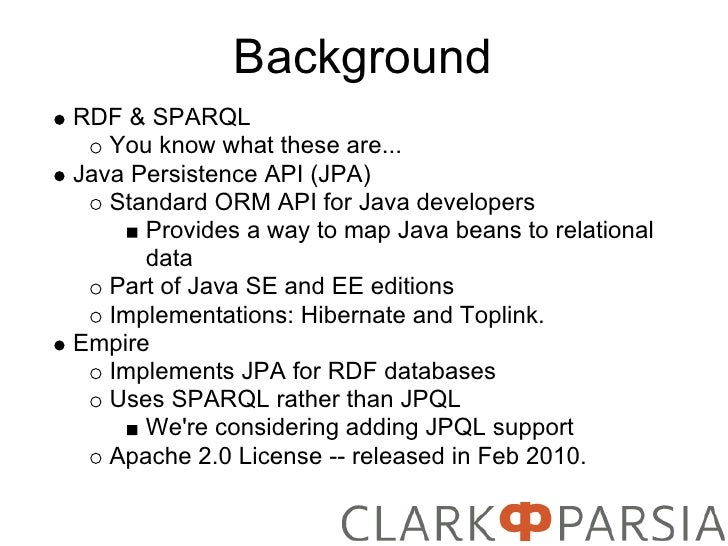 Background RDF & SPARQL    You know what these are... Java Persistence API (JPA)    Standard ORM API for Java developers  ...