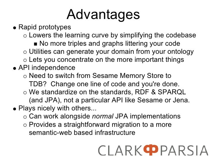 Advantages Rapid prototypes    Lowers the learning curve by simplifying the codebase        No more triples and graphs lit...