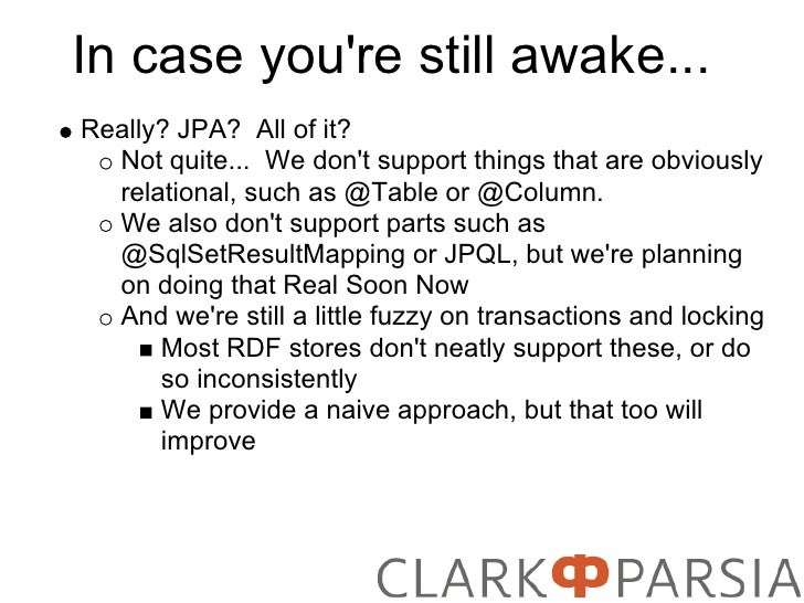 In case you're still awake... Really? JPA? All of it?   Not quite... We don't support things that are obviously   relation...