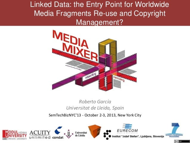 Linked Data: the Entry Point for Worldwide Media Fragments Re-use and Copyright Management? Roberto García Universitat de ...