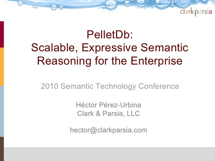 PelletDb: Scalable, Expressive Semantic  Reasoning for the Enterprise   2010 Semantic Technology Conference           Héct...