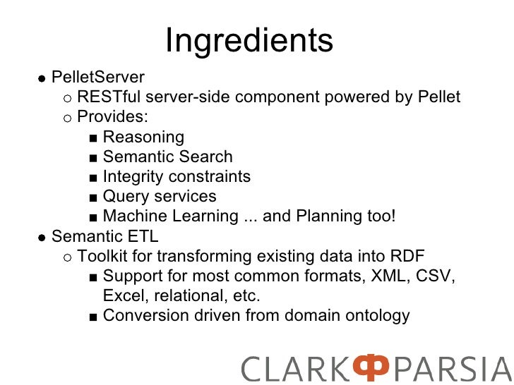 Ingredients PelletServer    RESTful server-side component powered by Pellet    Provides:        Reasoning        Semantic ...