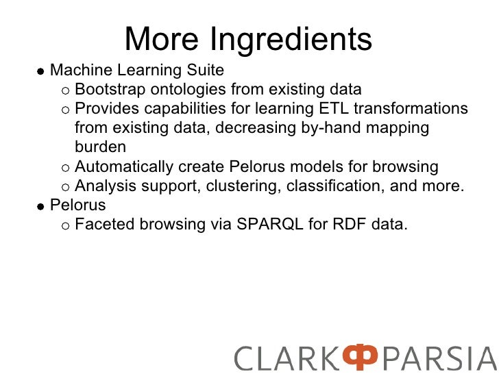 More Ingredients Machine Learning Suite    Bootstrap ontologies from existing data    Provides capabilities for learning E...