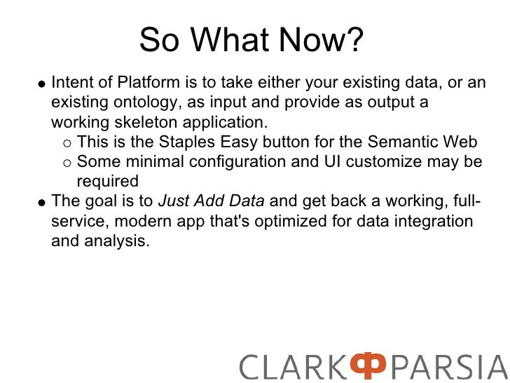 So What Now? Intent of Platform is to take either your existing data, or an existing ontology, as input and provide as out...