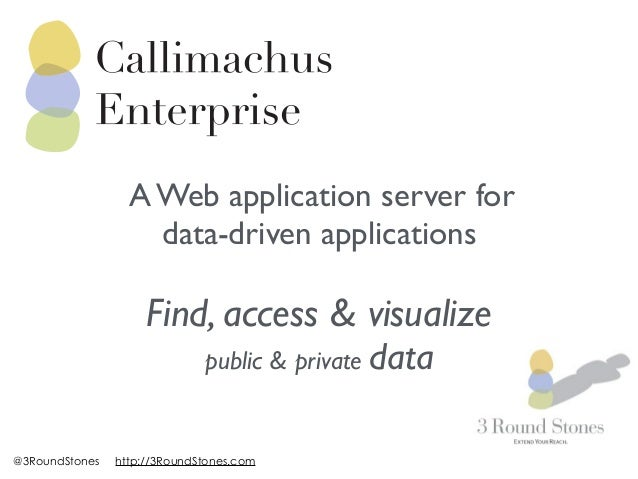 A Web application server for  data-driven applications  !  Find, access & visualize  public & private data  @3RoundStones ...