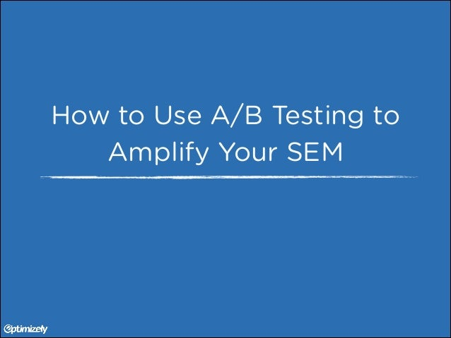 How to Use A/B Testing to Amplify Your SEM