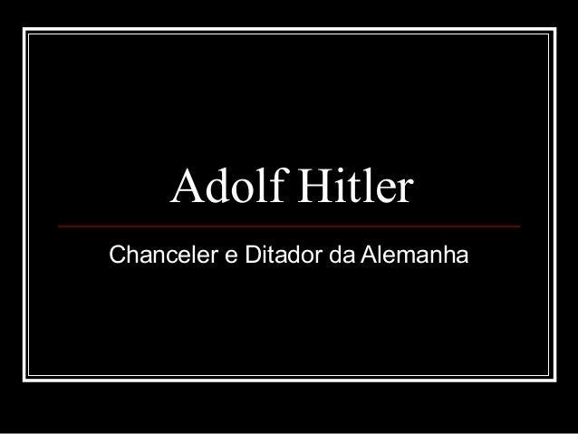 Adolf HitlerChanceler e Ditador da Alemanha