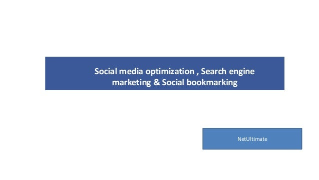 Social media optimization , Search engine    marketing & Social bookmarking                                    NetUltimate