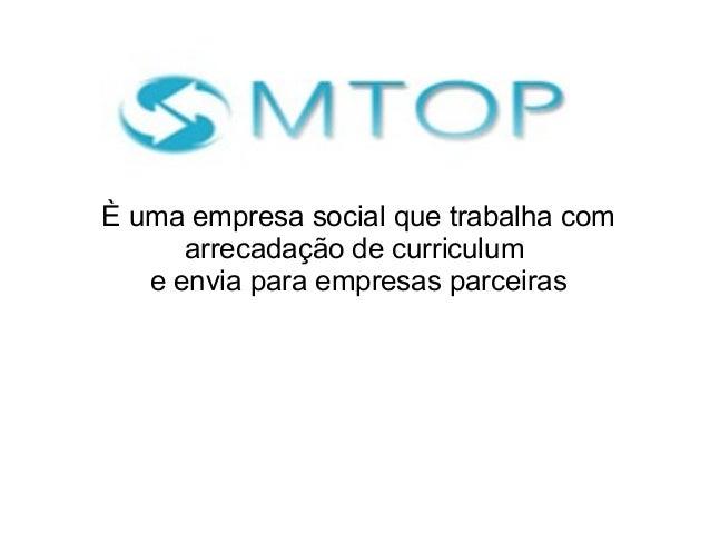 È uma empresa social que trabalha com arrecadação de curriculum e envia para empresas parceiras