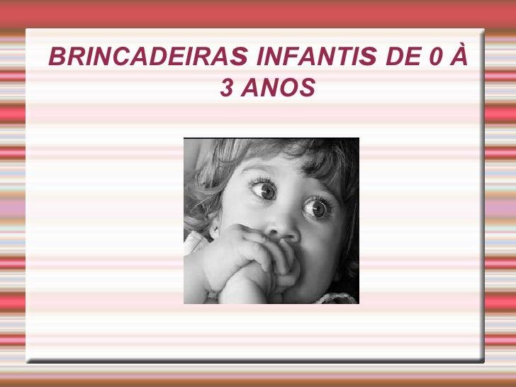 BRINCADEIRA s  INFANTI s  DE 0 À 3 ANOS