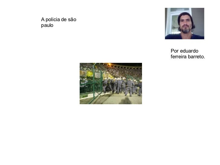A policia de são paulo Por eduardo ferreira barreto.