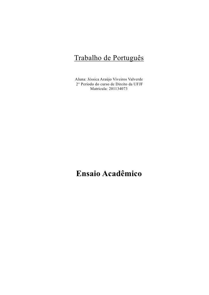 Trabalho de PortuguêsAluna: Jéssica Araújo Viveiros Valverde2° Período do curso de Direito da UFJF         Matrícula: 2011...