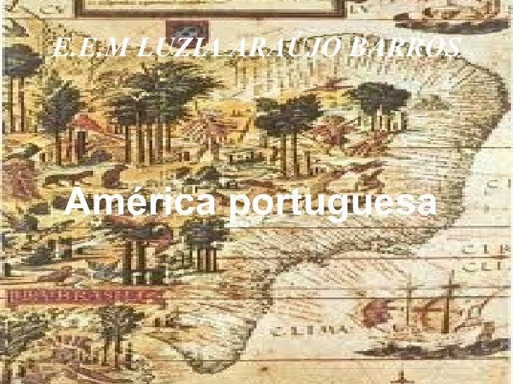 E.E.M LUZIA ARAÚJO BARROSAmérica portuguesa