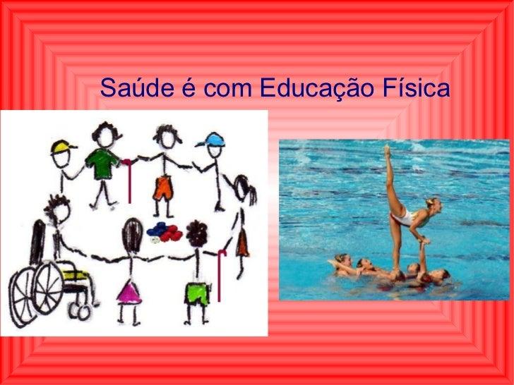 Saúde é com Educação Física