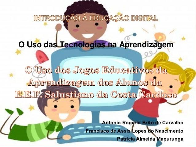 INTRODUÇÃO À EDUCAÇÃO DIGITALO Uso das Tecnologias na Aprendizagem  OUsodosJogosEducativosda   AprendizagemdosAlun...