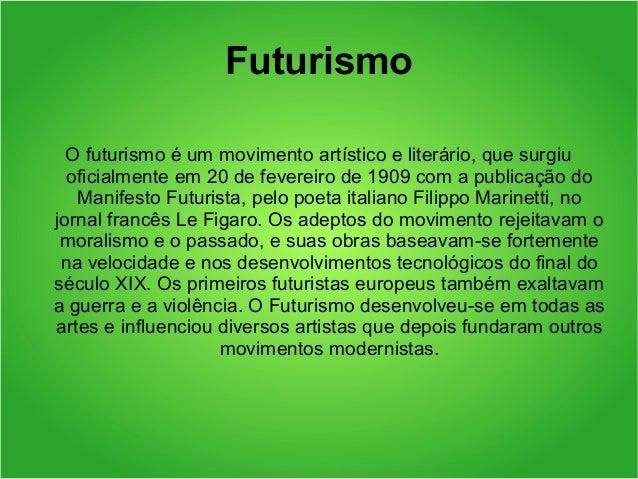 Futurismo  O futurismo é um movimento artístico e literário, que surgiu  oficialmente em 20 de fevereiro de 1909 com a pub...
