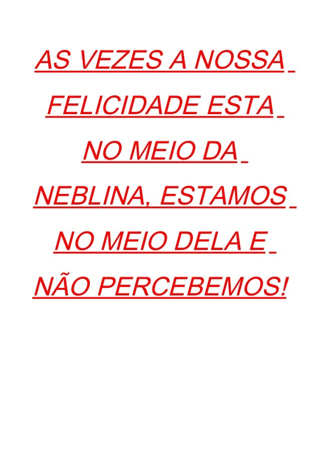AS VEZES A NOSSA FELICIDADE ESTA NO MEIO DA NEBLINA, ESTAMOS NO MEIO DELA E NÃO PERCEBEMOS!