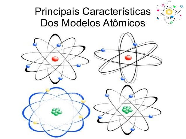 Principais CaracterísticasDos Modelos Atômicos