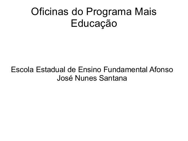 Oficinas do Programa Mais Educação Escola Estadual de Ensino Fundamental Afonso José Nunes Santana