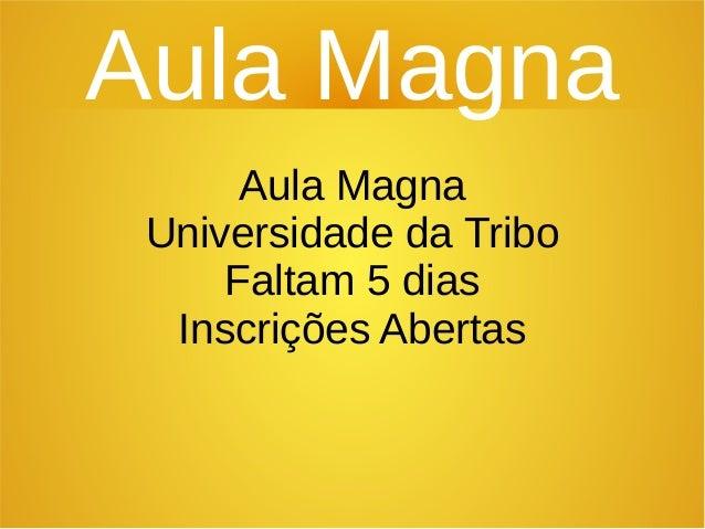 Aula Magna Aula Magna Universidade da Tribo Faltam 5 dias Inscrições Abertas