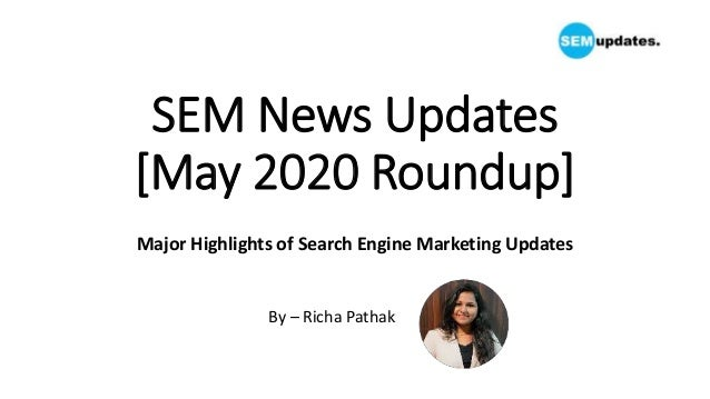 SEM News Updates [May 2020 Roundup] Major Highlights of Search Engine Marketing Updates By – Richa Pathak