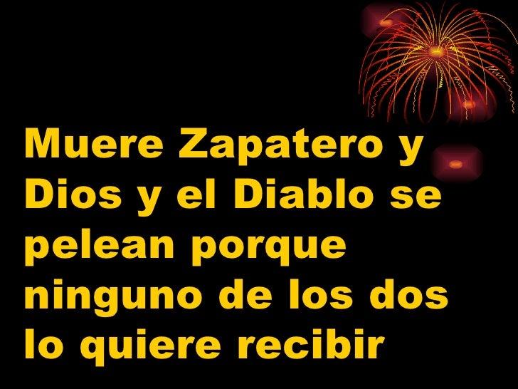 Muere Zapatero y Dios y el Diablo se pelean porque ninguno de los dos lo quiere recibir