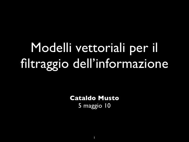 Modelli vettoriali per il filtraggio dell'informazione          Cataldo Musto           5 maggio 10                  1