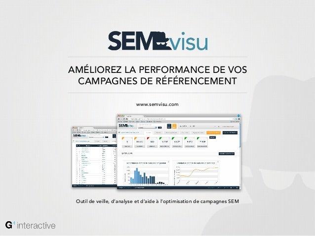 AMÉLIOREZ LA PERFORMANCE DE VOS CAMPAGNES DE RÉFÉRENCEMENT                          www.semvisu.com Outil de veille, d'ana...