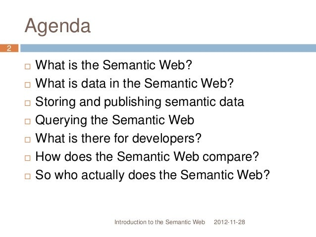 Agenda  What is the Semantic Web?  What is data in the Semantic Web?  Storing and publishing semantic data  Querying t...