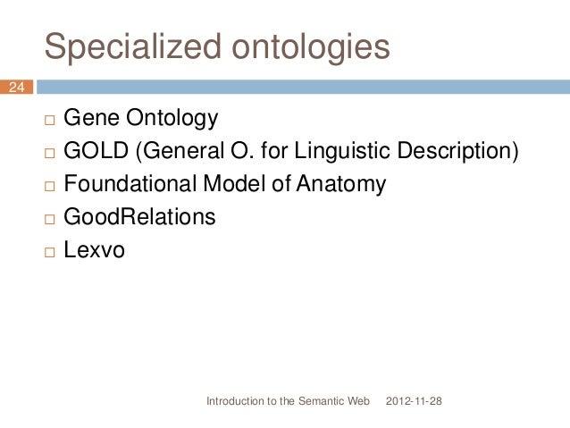 Specialized ontologies  Gene Ontology  GOLD (General O. for Linguistic Description)  Foundational Model of Anatomy  Go...