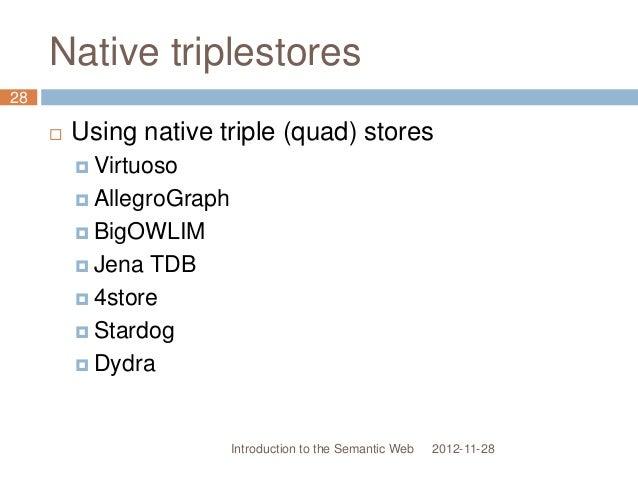 Native triplestores  Using native triple (quad) stores  Virtuoso  AllegroGraph  BigOWLIM  Jena TDB  4store  Stardog...