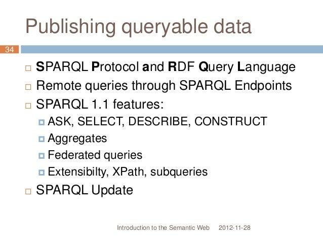 Publishing queryable data  SPARQL Protocol and RDF Query Language  Remote queries through SPARQL Endpoints  SPARQL 1.1 ...