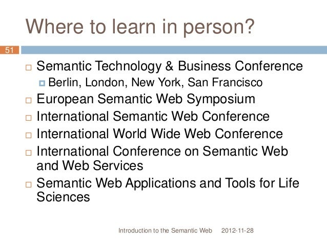 Where to learn in person?  Semantic Technology & Business Conference  Berlin, London, New York, San Francisco  European...