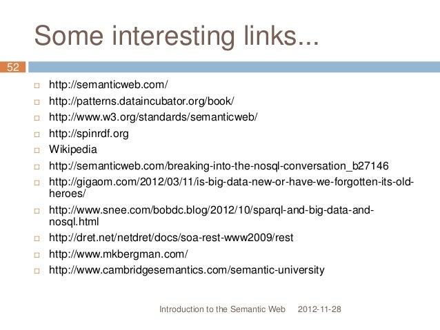 Some interesting links...  http://semanticweb.com/  http://patterns.dataincubator.org/book/  http://www.w3.org/standard...