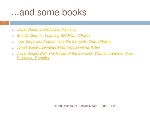 ...and some books  David Wood, Linked Data, Manning  Bob DuCharme, Learning SPARQL, O'Reilly  Toby Segaran, Programming...