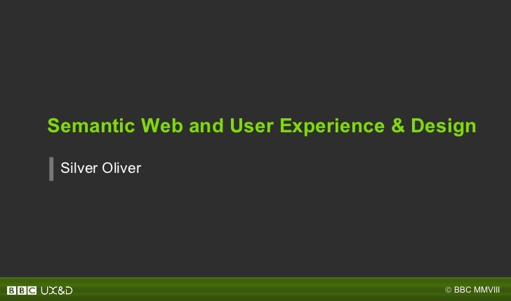 Semantic Web and User Experience & Design Silver Oliver