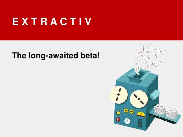 E X T R A C T I V<br />The long-awaited beta!<br />