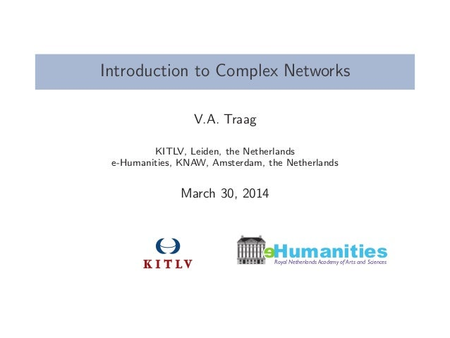 Introduction to Complex Networks V.A. Traag KITLV, Leiden, the Netherlands e-Humanities, KNAW, Amsterdam, the Netherlands ...