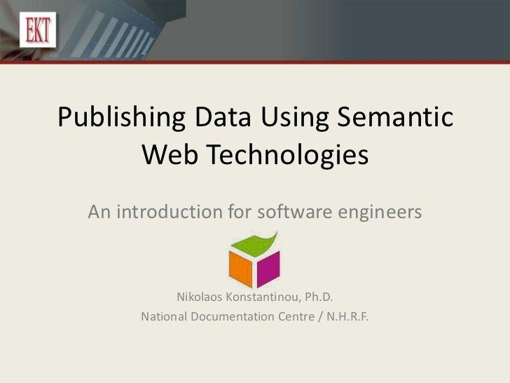 Publishing Data Using Semantic       Web Technologies  An introduction for software engineers              Nikolaos Konsta...