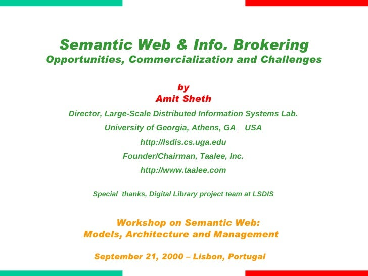 Workshop on Semantic Web:  Models, Architecture and Management September 21, 2000 – Lisbon, Portugal  by Amit Sheth Direct...