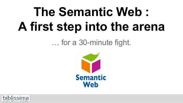 The Semantic Web : A first step into the arena … for a 30-minute fight. Régis Robineau - Pool Biblissima. Training School ...