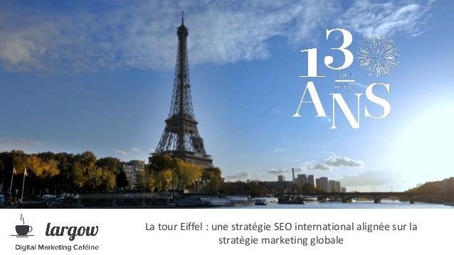 La tour Eiffel Aligner stratégie SEO et objectifs marketing La tour Eiffel : une stratégie SEO international alignée sur l...