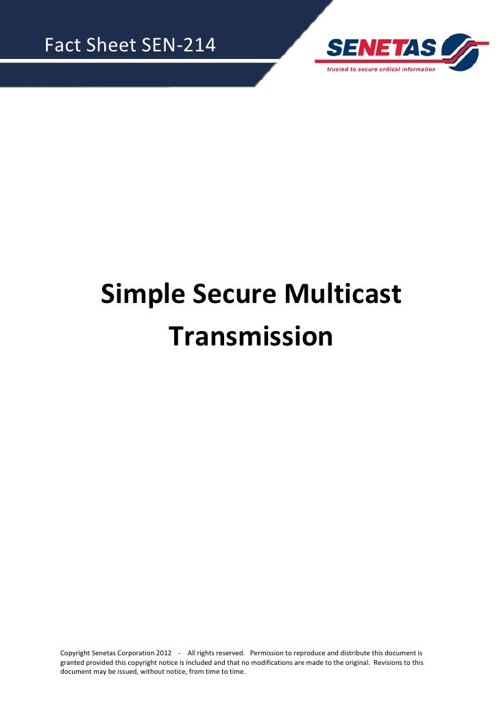 Fact Sheet SEN-214              Simple Secure Multicast                   Transmission Copyright Senetas Corporation 2012 ...