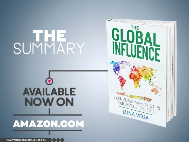 ▶ AVAILABLE NOWon AMAZON.COM www.theglobalinfluence.com THE SUMMARY