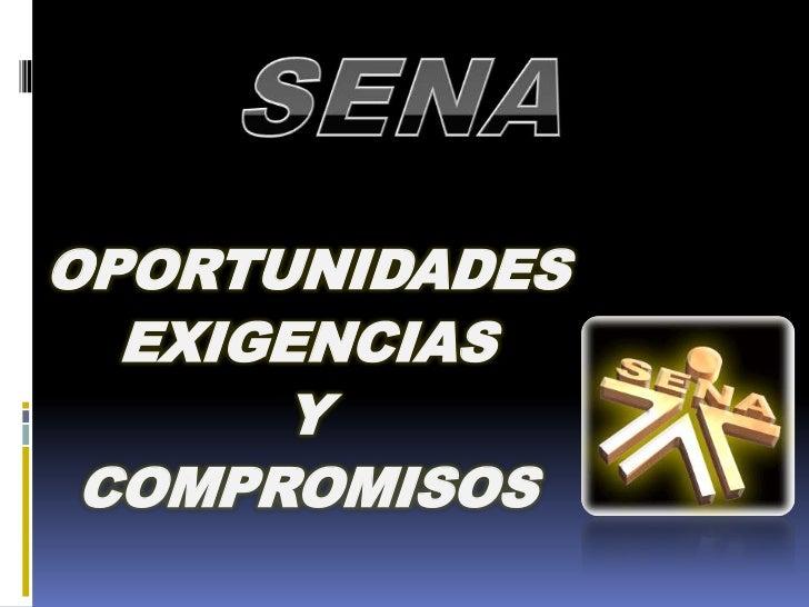 SENA<br />OPORTUNIDADES<br />EXIGENCIAS<br />Y<br />COMPROMISOS<br />